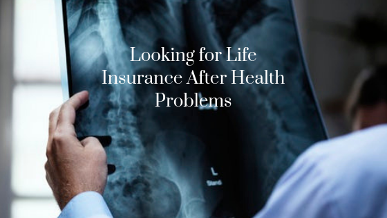 Looking for Life Insurance After Health Problems