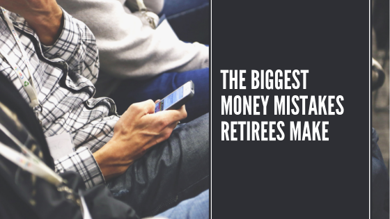 The Biggest Money Mistakes Retirees Make