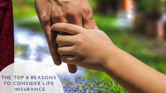 The top 8 reasons to consider life insurance