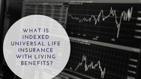 What is Indexed Universal Life Insurance with Living Benefits?