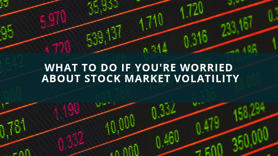 What To Do If You're Worried About Stock Market Volatility